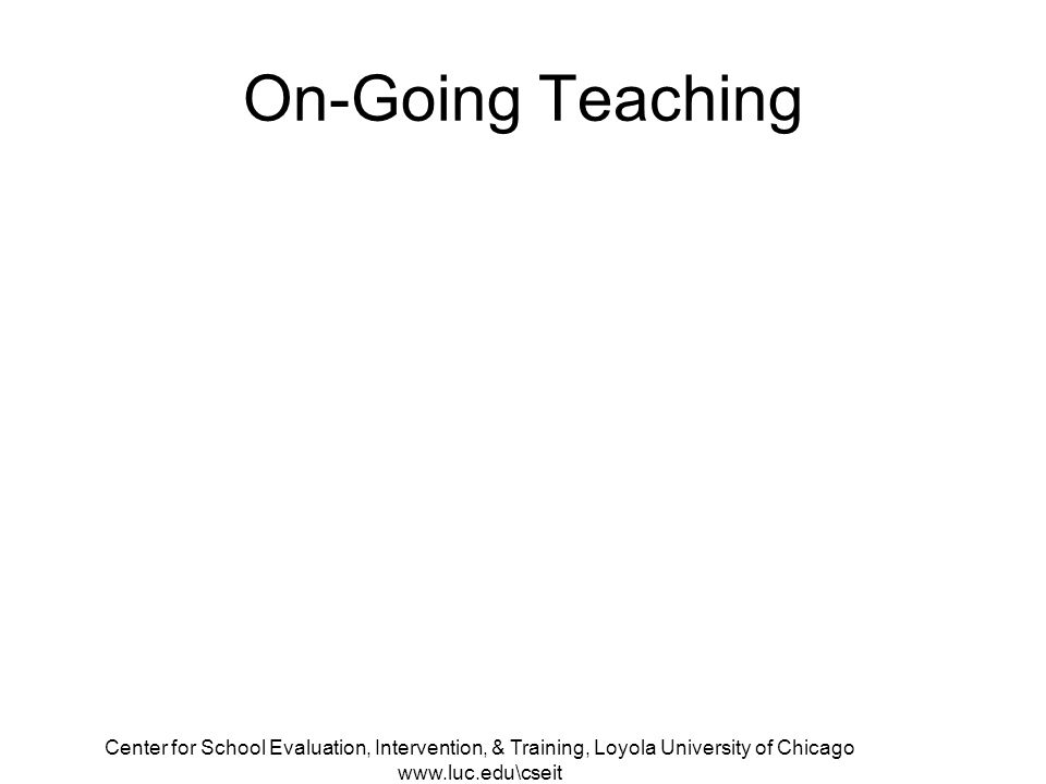 Center for School Evaluation, Intervention, & Training, Loyola University of Chicago   On-Going Teaching