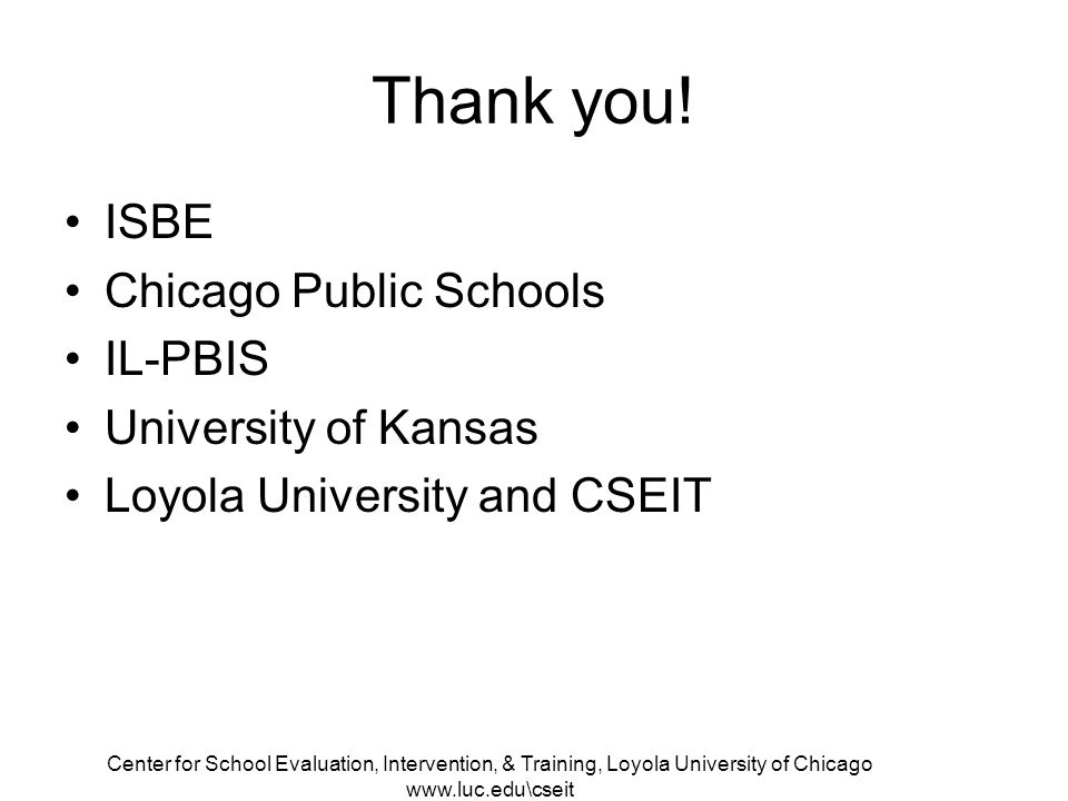 Center for School Evaluation, Intervention, & Training, Loyola University of Chicago www.luc.edu\cseit Thank you.