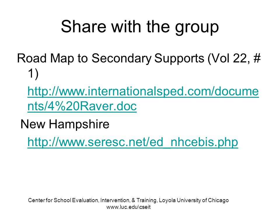 Center for School Evaluation, Intervention, & Training, Loyola University of Chicago   Share with the group Road Map to Secondary Supports (Vol 22, # 1)   nts/4%20Raver.doc New Hampshire