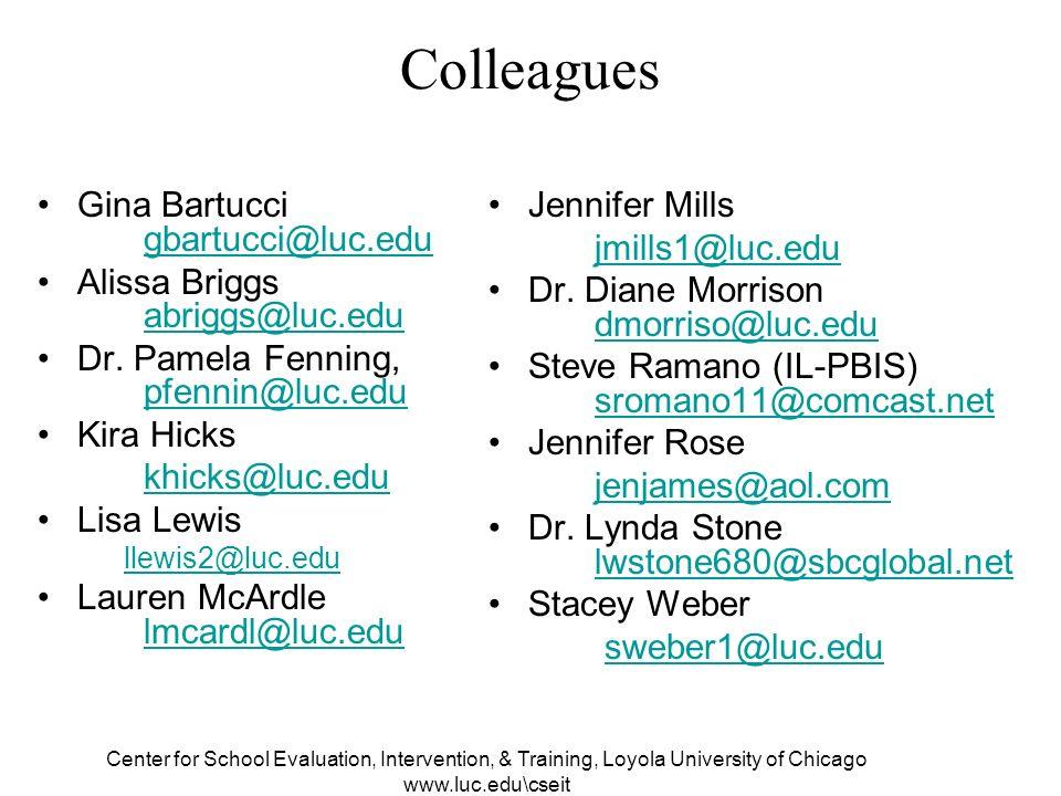 Center for School Evaluation, Intervention, & Training, Loyola University of Chicago www.luc.edu\cseit Colleagues Gina Bartucci gbartucci@luc.edu gbartucci@luc.edu Alissa Briggs abriggs@luc.edu abriggs@luc.edu Dr.