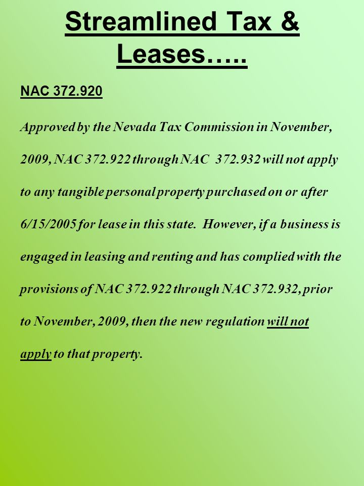 Streamlined Tax & Leases….. NAC 372.920 Approved by the Nevada Tax Commission in November, 2009, NAC 372.922 through NAC 372.932 will not apply to any