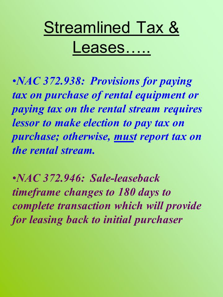 Streamlined Tax & Leases….. NAC 372.938: Provisions for paying tax on purchase of rental equipment or paying tax on the rental stream requires lessor