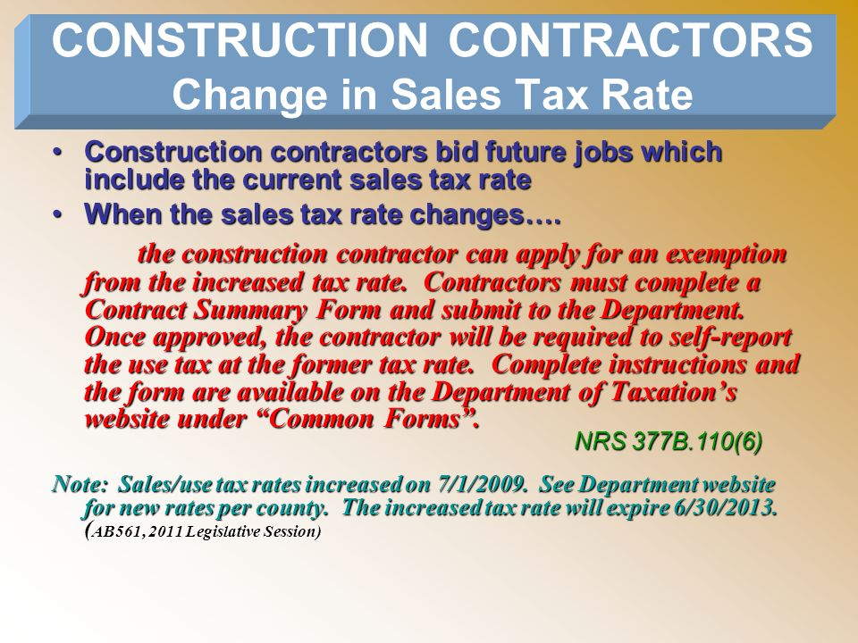 Construction contractors bid future jobs which include the current sales tax rate When the sales tax rate changes…. the construction contractor can ap