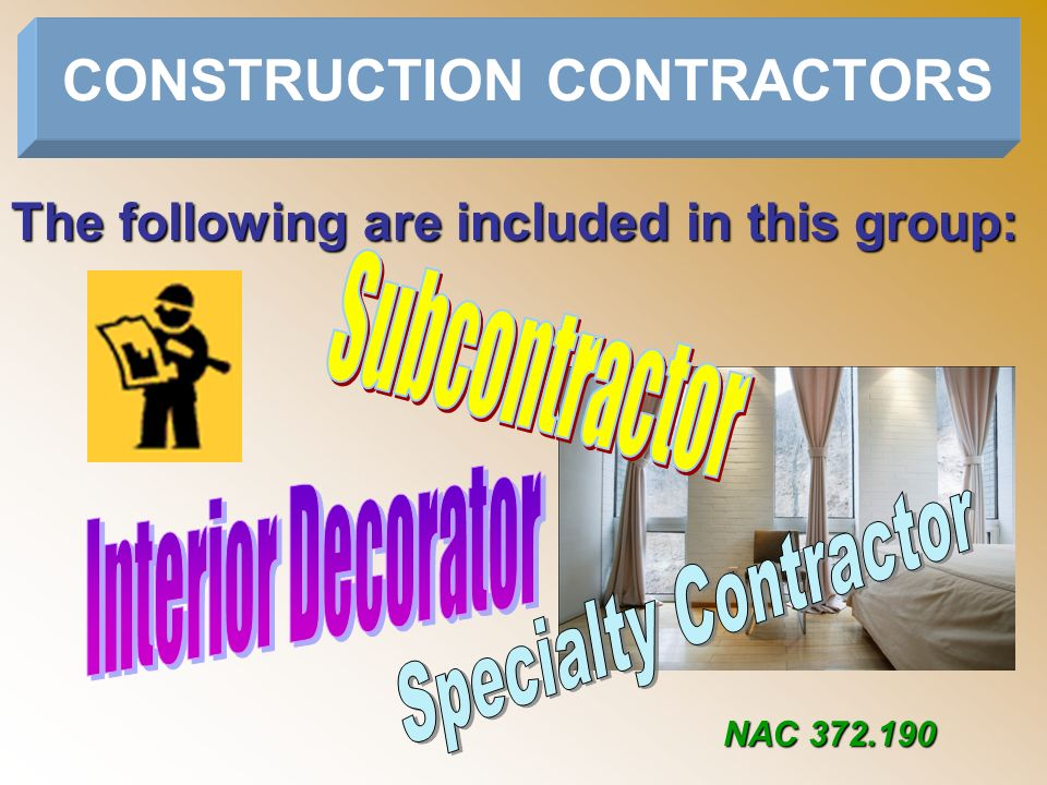 The term does NOT include: An employeeAn employee A licensed architectA licensed architect A licensed professional engineerA licensed professional engineer A manufacturer ofA manufacturer of –Modular homes –Sectionalized housing –Prefabricated homes CONSTRUCTION CONTRACTORS NAC 372.190(1)