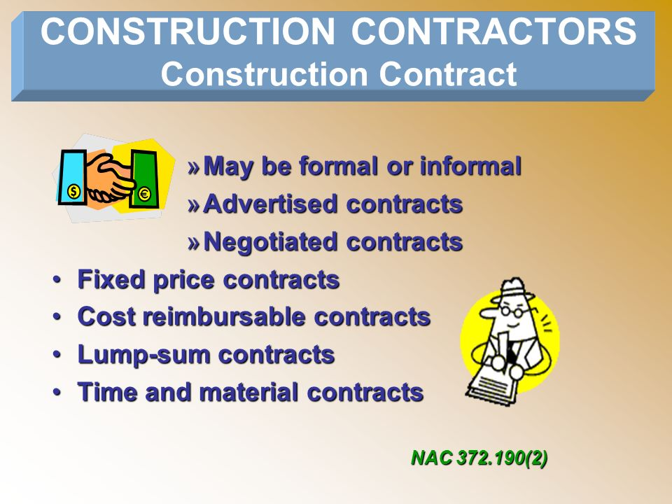 »May be formal or informal »Advertised contracts »Negotiated contracts Fixed price contractsFixed price contracts Cost reimbursable contractsCost reim