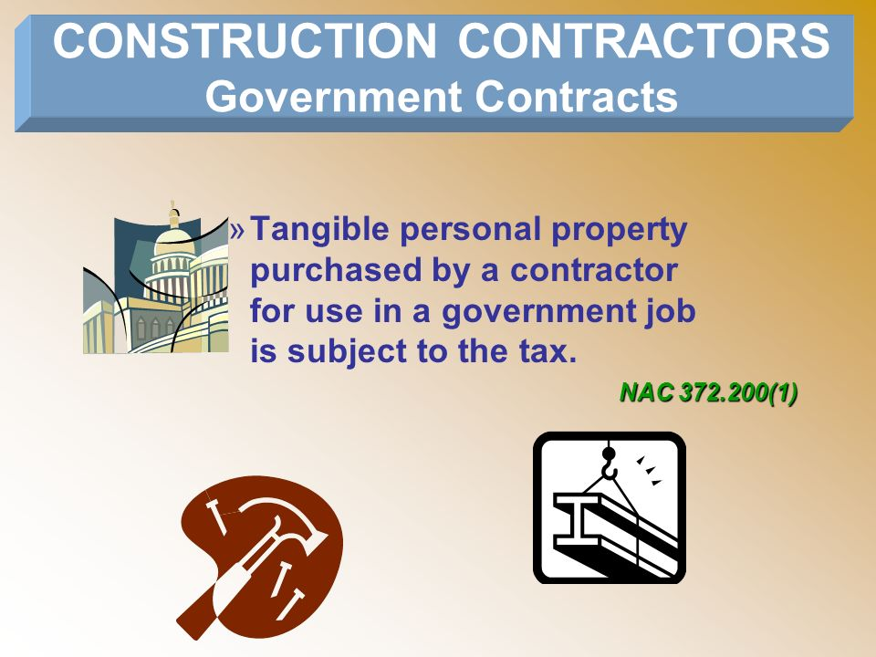 »Tangible personal property purchased by a contractor for use in a government job is subject to the tax. CONSTRUCTION CONTRACTORS Government Contracts