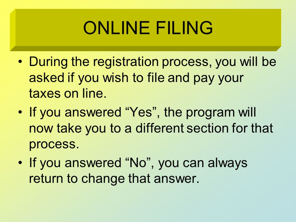 During the registration process, you will be asked if you wish to file and pay your taxes on line. If you answered Yes, the program will now take you