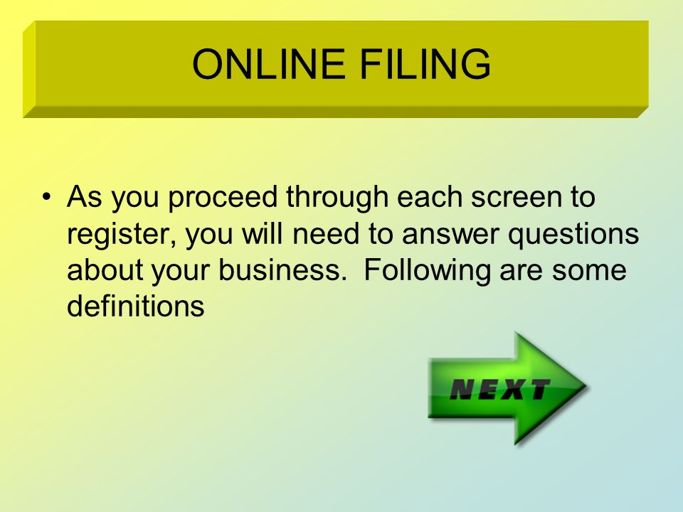 As you proceed through each screen to register, you will need to answer questions about your business. Following are some definitions ONLINE FILING