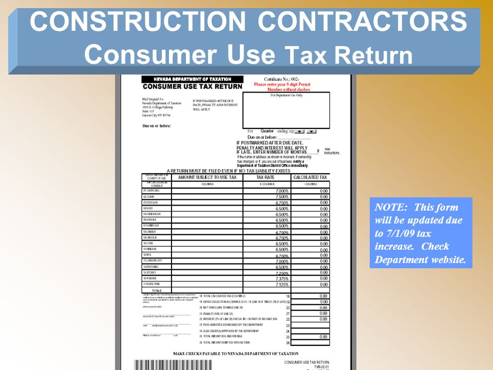 CONSTRUCTION CONTRACTORS Consumer Use Tax Return NOTE: This form will be updated due to 7/1/09 tax increase. Check Department website.