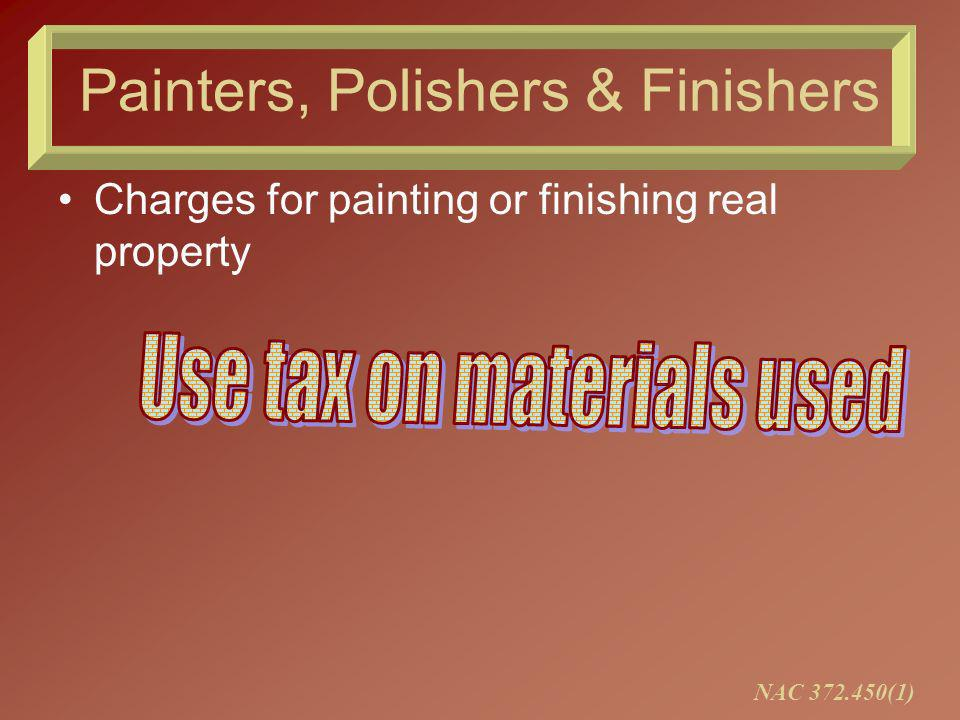 Painters, Polishers & Finishers Charges for painting or finishing real property NAC 372.450(1)