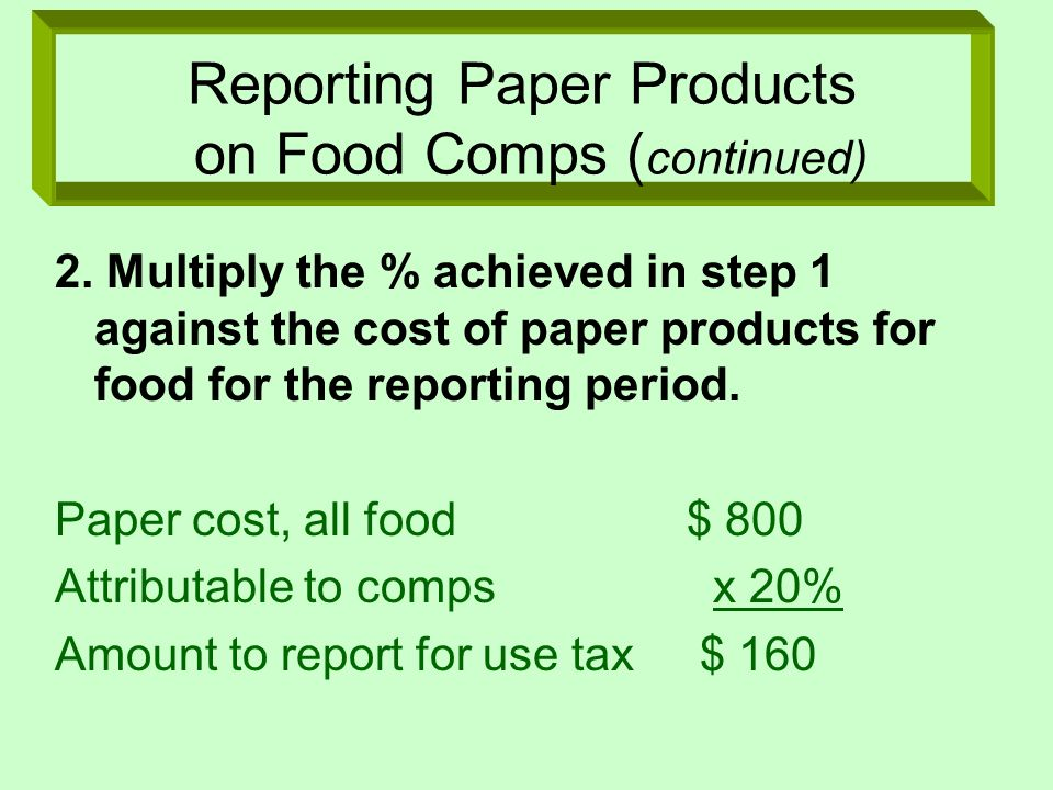 Reporting Paper Products on Food Comps ( continued) 2. Multiply the % achieved in step 1 against the cost of paper products for food for the reporting