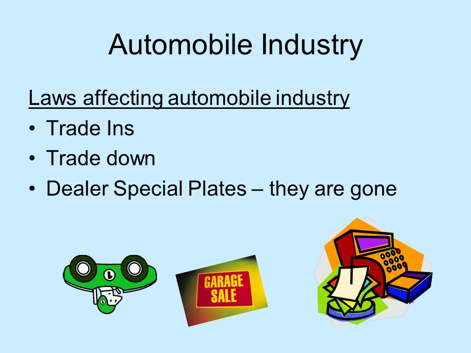 Automobile Industry Laws affecting automobile industry Trade Ins Trade down Dealer Special Plates – they are gone