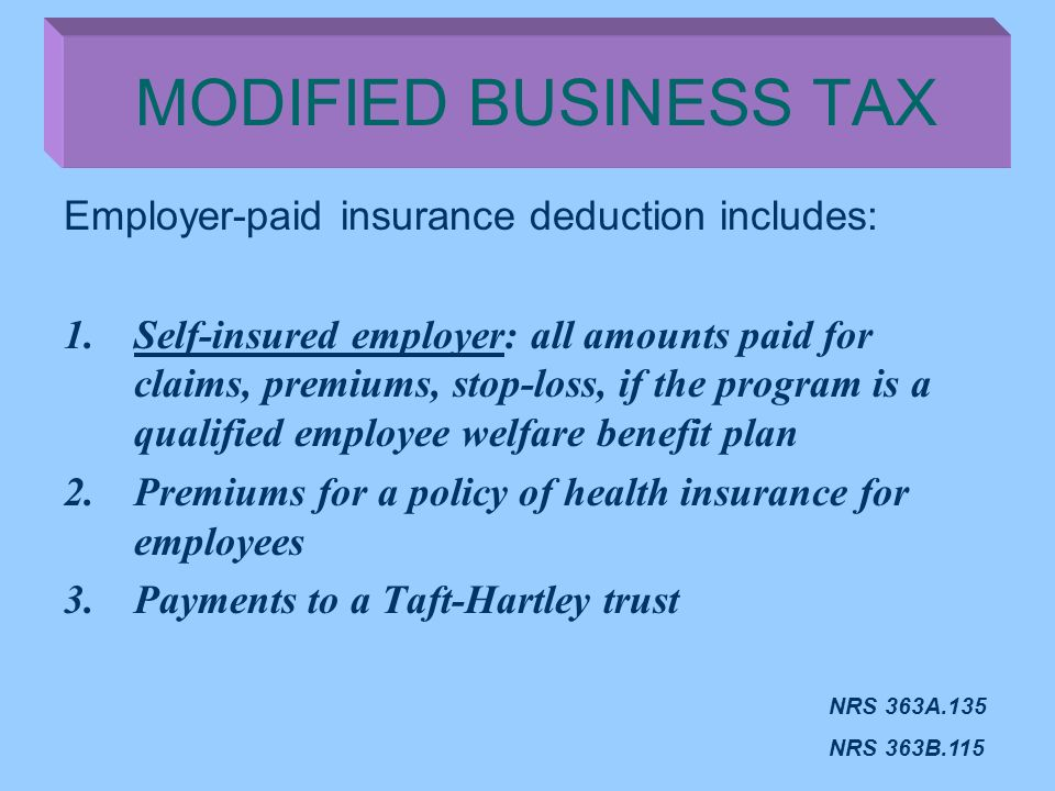 Employer-paid insurance deduction includes: 1.Self-insured employer: all amounts paid for claims, premiums, stop-loss, if the program is a qualified e