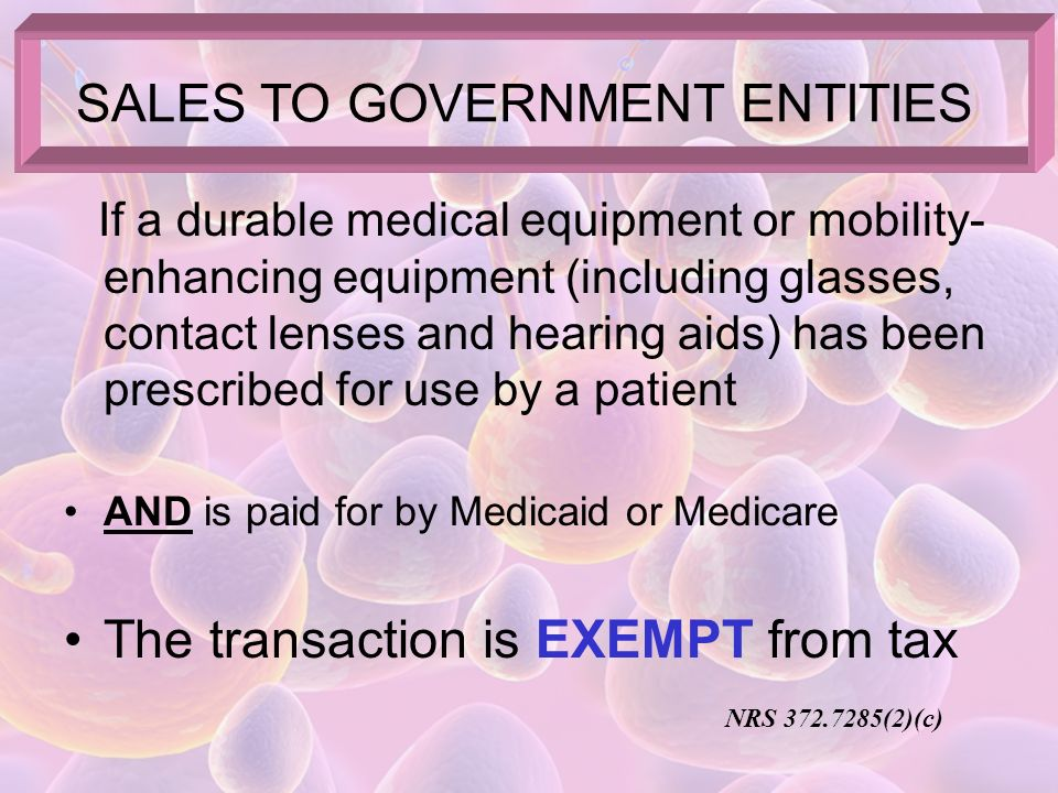 Does NOT include Corrective eyeglasses, contact lenses or hearing aids unless paid by Medicare or Medicaid PROSTHETIC DEVICE NRS 372.7285; NRS 360B.475