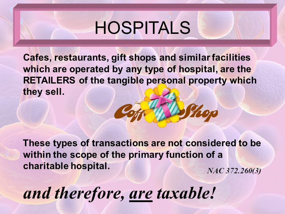 HOSPITALS All other hospitals, including nonprofit and private hospitals, shall pay either the sales tax on purchases of tangible personal property or the use tax on the use of tangible personal property in Nevada.