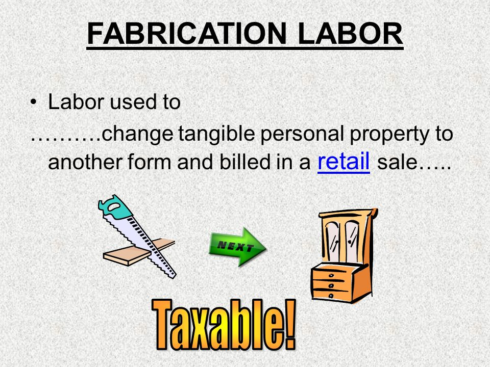 Labor used to ……….change tangible personal property to another form and billed in a retail sale….. FABRICATION LABOR
