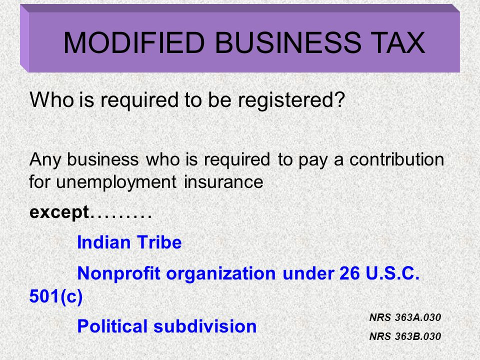 Who is required to be registered? Any business who is required to pay a contribution for unemployment insurance except ……… Indian Tribe Nonprofit orga