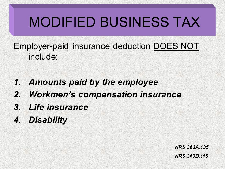 Employer-paid insurance deduction DOES NOT include: 1.Amounts paid by the employee 2.Workmens compensation insurance 3.Life insurance 4.Disability NRS