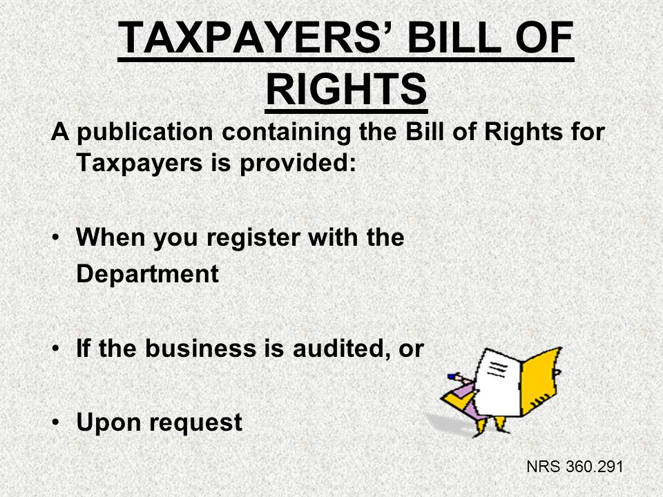 TAXPAYERS BILL OF RIGHTS A publication containing the Bill of Rights for Taxpayers is provided: When you register with the Department If the business