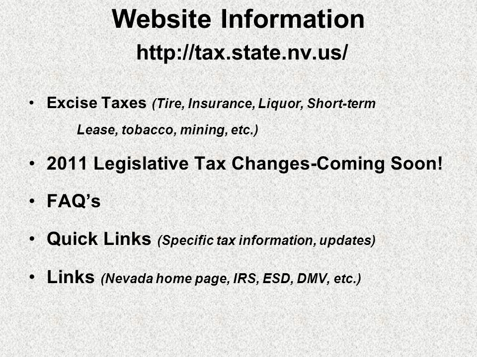 Website Information http://tax.state.nv.us/ Excise Taxes (Tire, Insurance, Liquor, Short-term Lease, tobacco, mining, etc.) 2011 Legislative Tax Chang