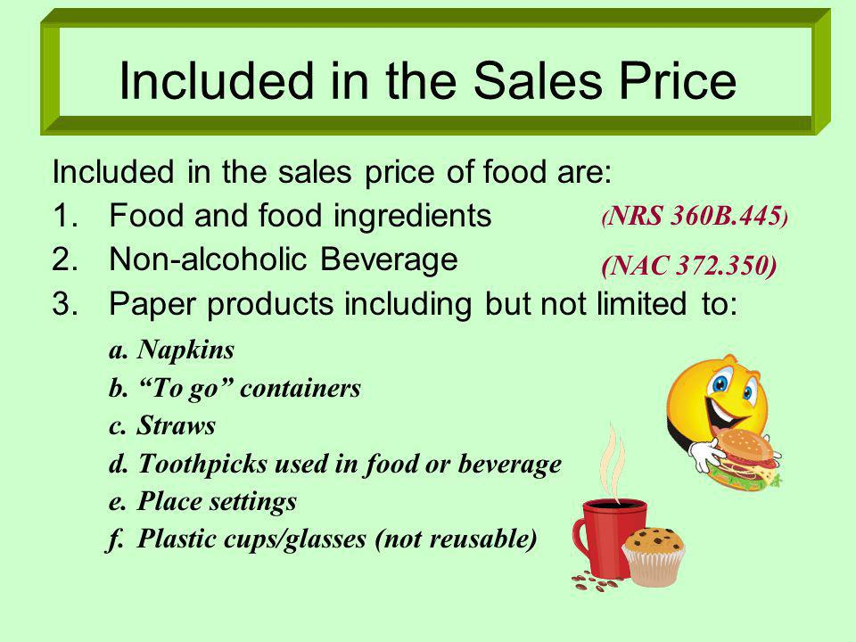 Included in the Sales Price Included in the sales price of food are: 1.Food and food ingredients 2.Non-alcoholic Beverage 3.Paper products including b