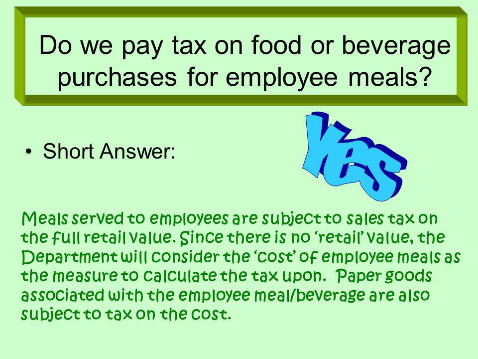 Do we pay tax on food or beverage purchases for employee meals.