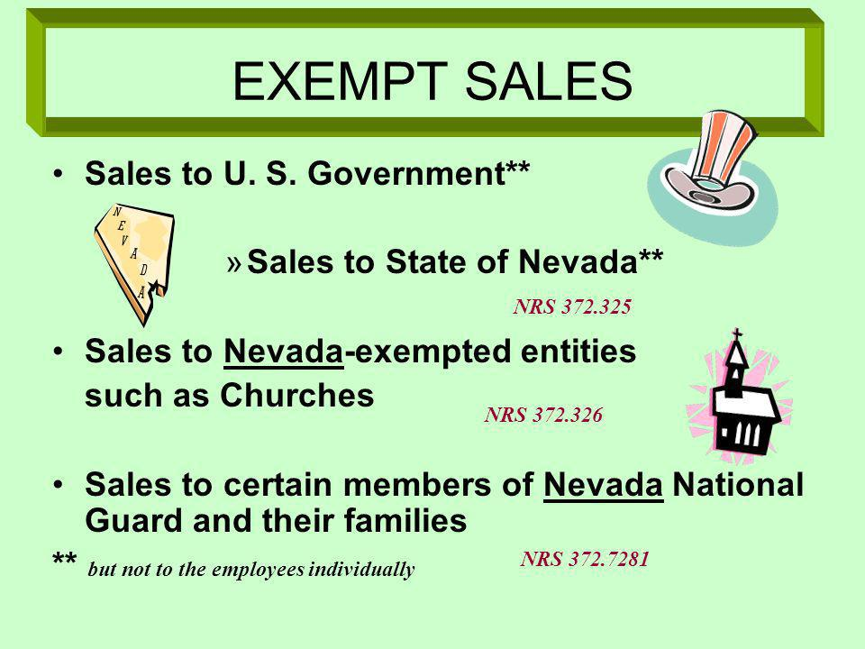 EXEMPT SALES Sales to U. S. Government** »Sales to State of Nevada** Sales to Nevada-exempted entities such as Churches Sales to certain members of Ne