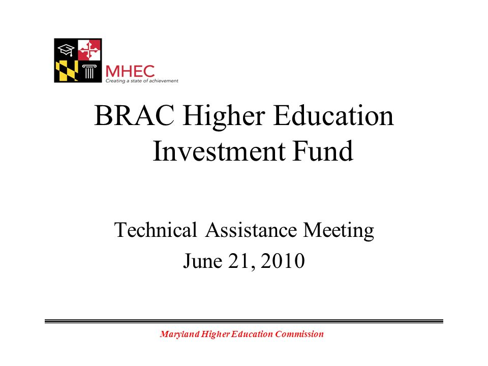 Maryland Higher Education Commission BRAC Higher Education Investment Fund Technical Assistance Meeting June 21, 2010