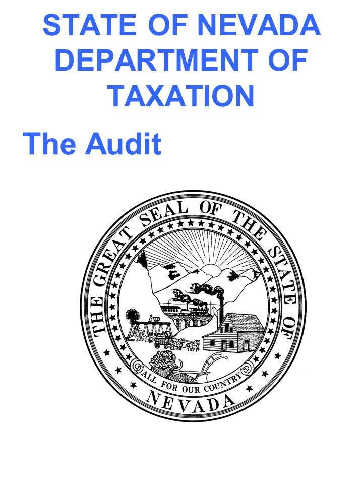 AUDIT SECTION Is responsible for ensuring taxpayers are in compliance with reporting requirements for various taxes that the Department administers Audits are conducted throughout Nevada and the other forty- nine states through our diversified audit program