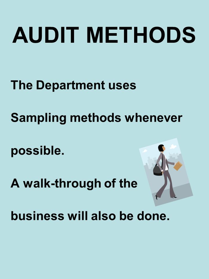 AUDIT METHODS The Department uses Sampling methods whenever possible. A walk-through of the business will also be done.