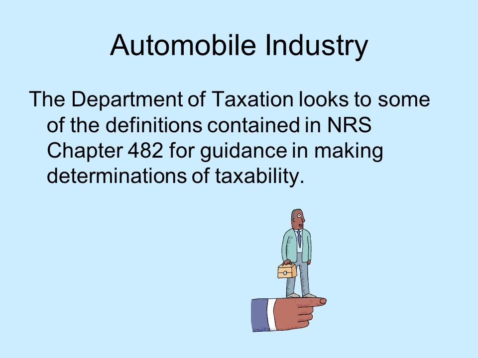 Automobile Industry Some useful sources of information can be found at: DMV main website: http://www.dmvnv.com/index.htm DMV Registration/Title Guide: http://www.dmvnv.com/pdfforms/regtitle.pdf Department of Taxation: http://www.tax.state.nv.us Statutes and Nevada Administrative Code at http://www.leg.state.nv.us/law1.cfm