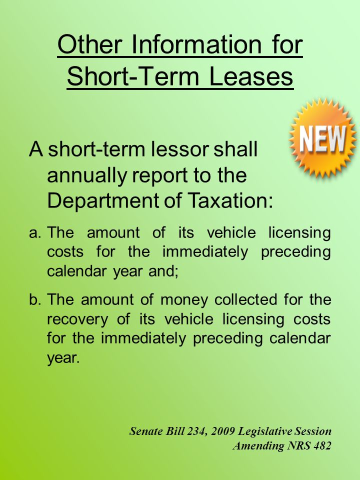 Other Information for Short-Term Leases A short-term lessor shall annually report to the Department of Taxation: a.The amount of its vehicle licensing costs for the immediately preceding calendar year and; b.The amount of money collected for the recovery of its vehicle licensing costs for the immediately preceding calendar year.