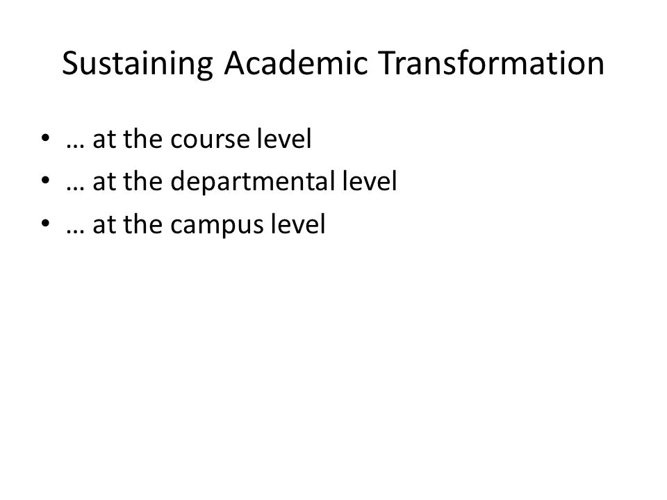 Sustaining Academic Transformation … at the course level … at the departmental level … at the campus level