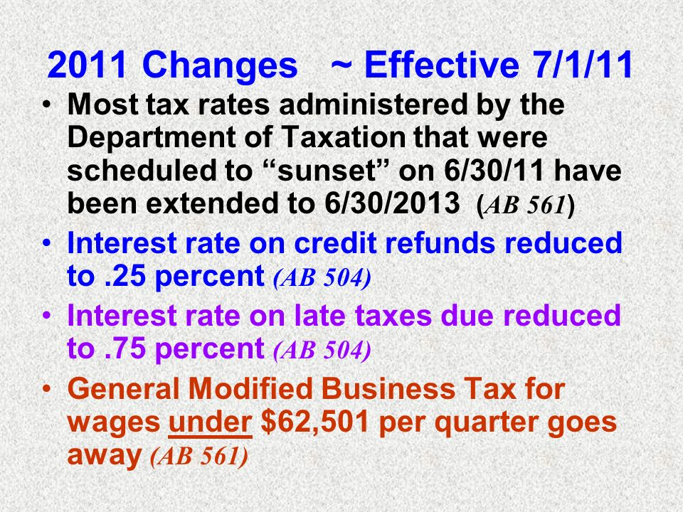2011 Changes ~ Effective 7/1/11 Most tax rates administered by the Department of Taxation that were scheduled to sunset on 6/30/11 have been extended