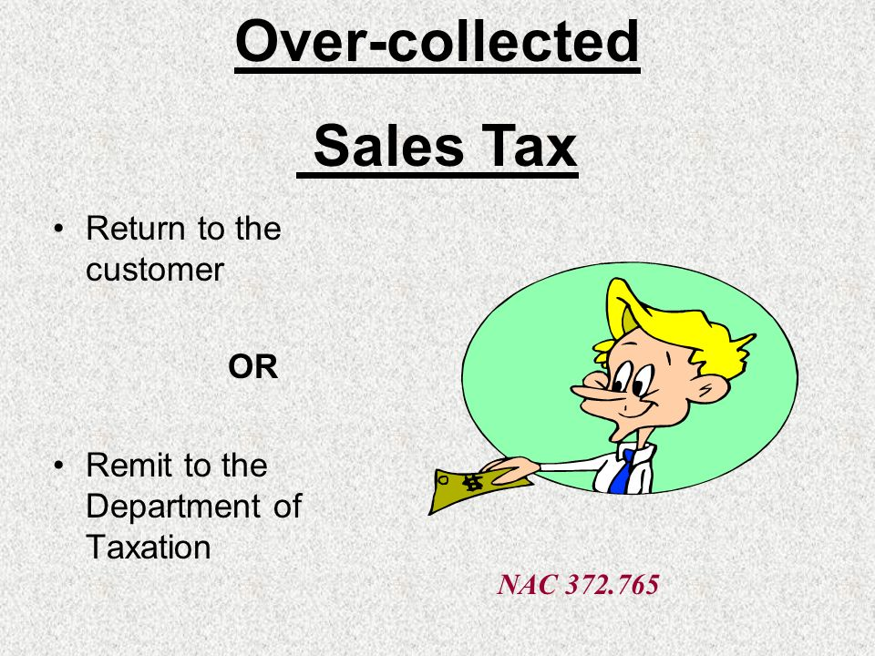 Return to the customer OR Remit to the Department of Taxation NAC 372.765 Over-collected Sales Tax