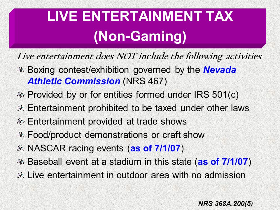Live entertainment does NOT include the following activities Boxing contest/exhibition governed by the Nevada Athletic Commission (NRS 467) Provided b