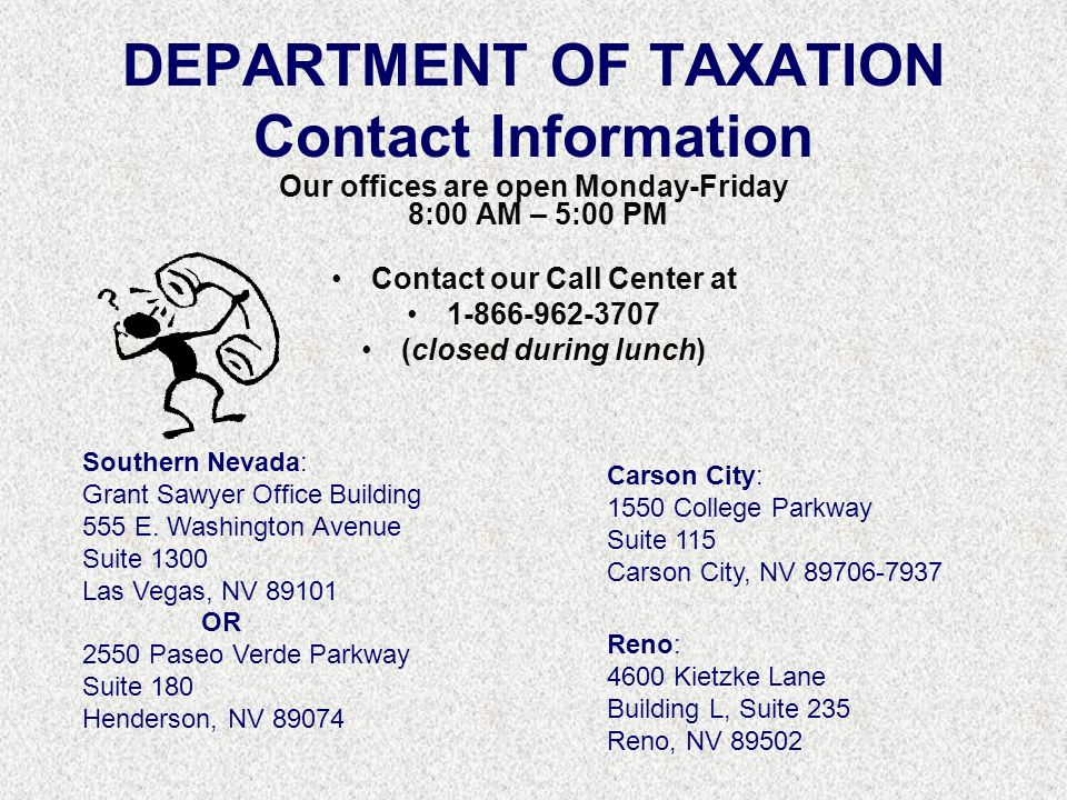 DEPARTMENT OF TAXATION Contact Information Our offices are open Monday-Friday 8:00 AM – 5:00 PM Contact our Call Center at 1-866-962-3707 (closed duri