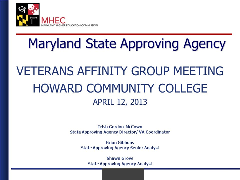 April 2010 April 12 th, 2013 Maryland State Approving Agency VETERANS AFFINITY GROUP MEETING HOWARD COMMUNITY COLLEGE APRIL 12, 2013 Trish Gordon-McCo