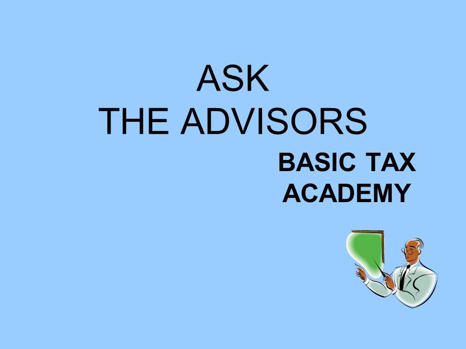 ASK THE ADVISORS BASIC TAX ACADEMY
