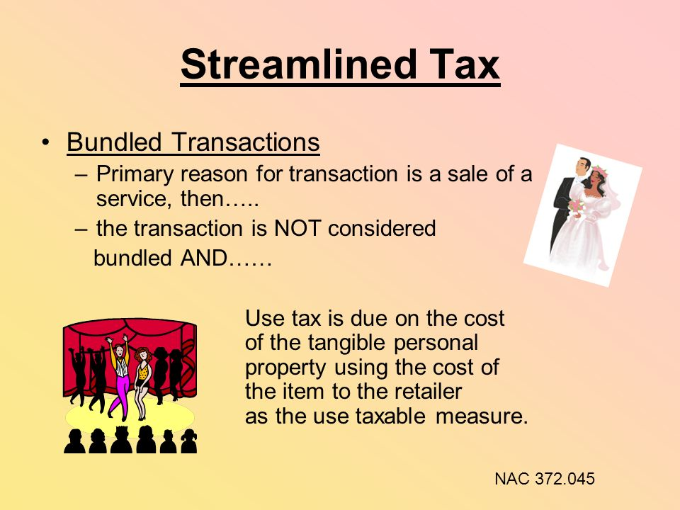 Streamlined Tax Bundled Transactions –Primary reason for transaction is a sale of a service, then….. –the transaction is NOT considered bundled AND……