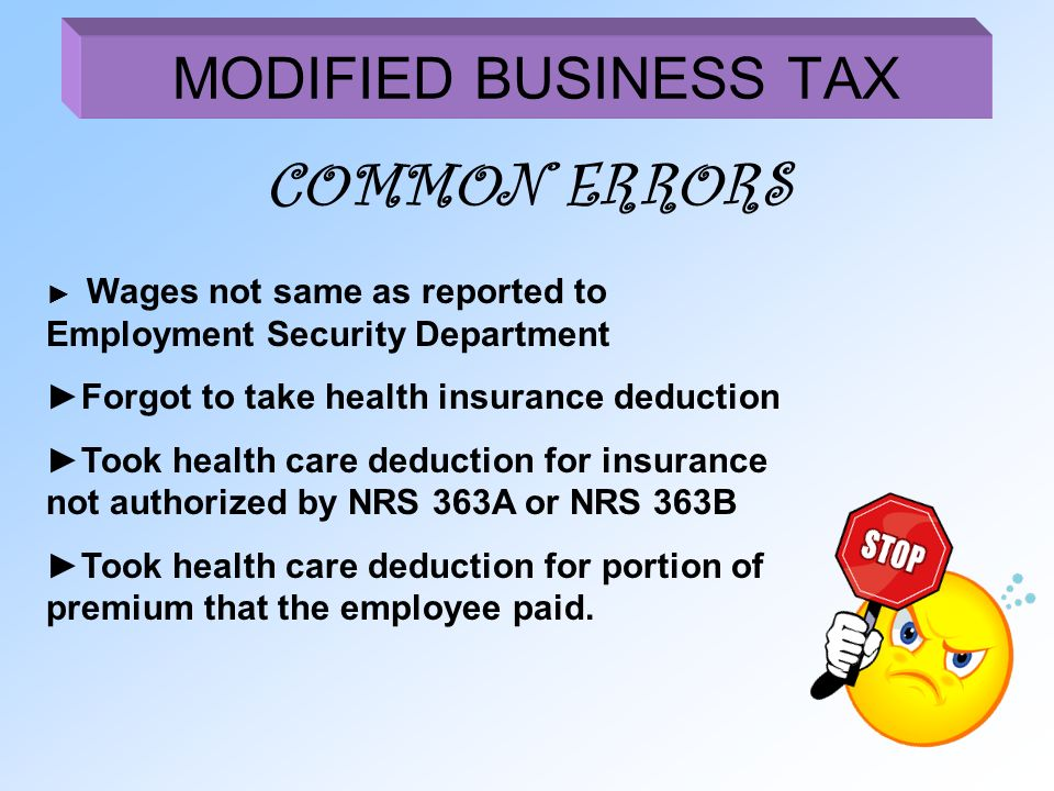 MODIFIED BUSINESS TAX COMMON ERRORS Wages not same as reported to Employment Security Department Forgot to take health insurance deduction Took health