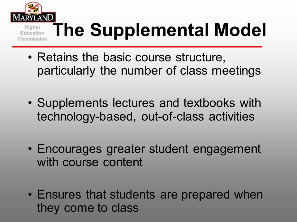 Higher Education Commission The Supplemental Model Retains the basic course structure, particularly the number of class meetings Supplements lectures