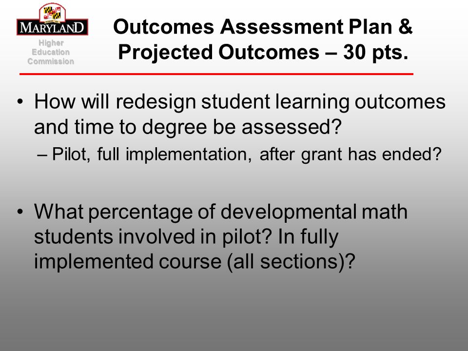 How will redesign student learning outcomes and time to degree be assessed? –Pilot, full implementation, after grant has ended? What percentage of dev