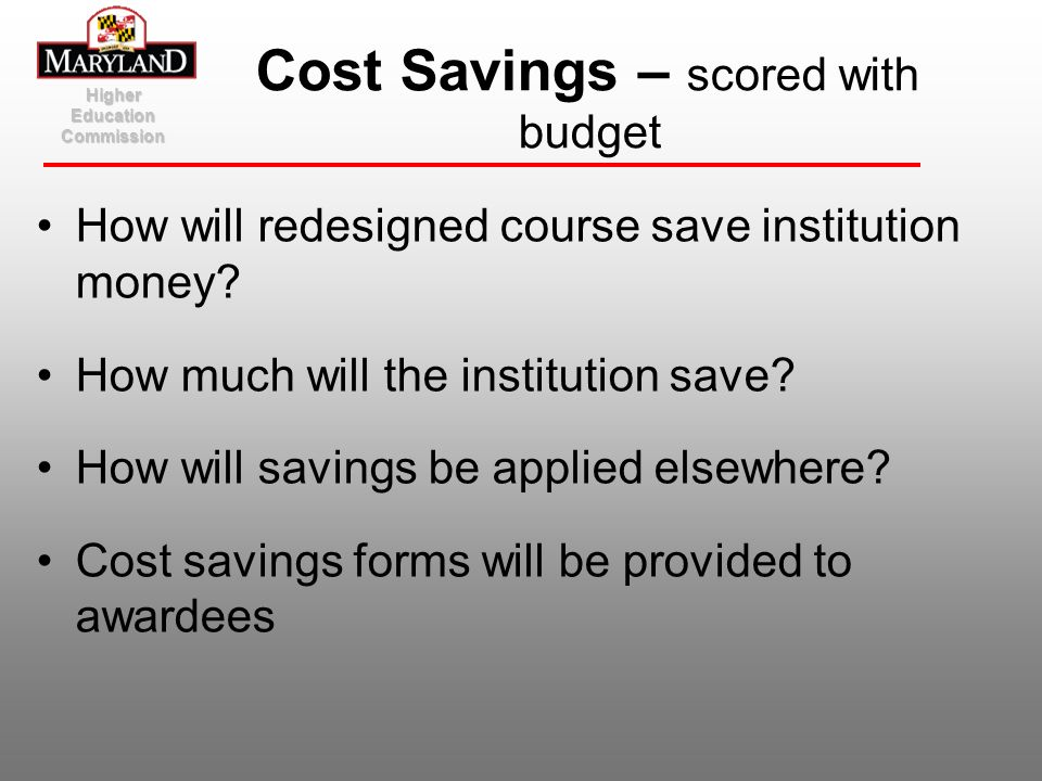 How will redesigned course save institution money? How much will the institution save? How will savings be applied elsewhere? Cost savings forms will