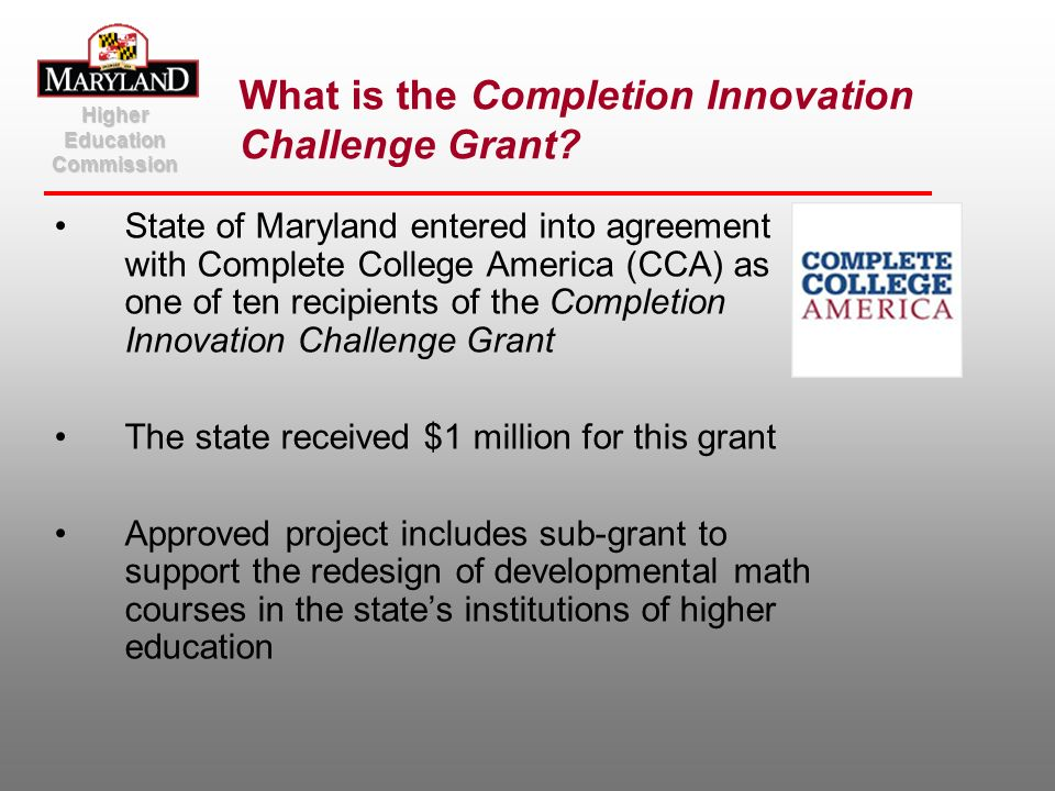 What is the Completion Innovation Challenge Grant? State of Maryland entered into agreement with Complete College America (CCA) as one of ten recipien