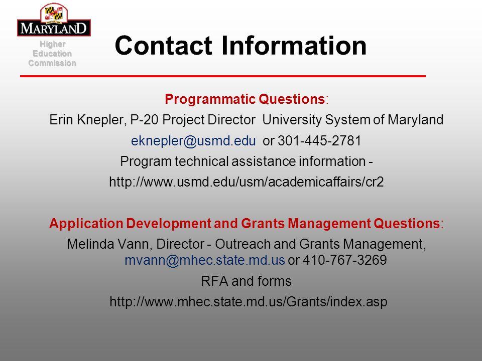 Programmatic Questions: Erin Knepler, P-20 Project Director University System of Maryland eknepler@usmd.edu or 301-445-2781 Program technical assistan