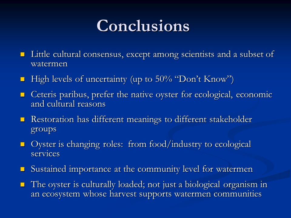 Conclusions Little cultural consensus, except among scientists and a subset of watermen Little cultural consensus, except among scientists and a subse