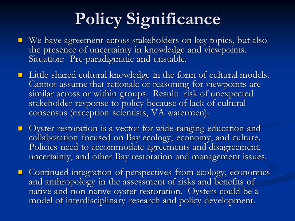 Policy Significance We have agreement across stakeholders on key topics, but also the presence of uncertainty in knowledge and viewpoints.