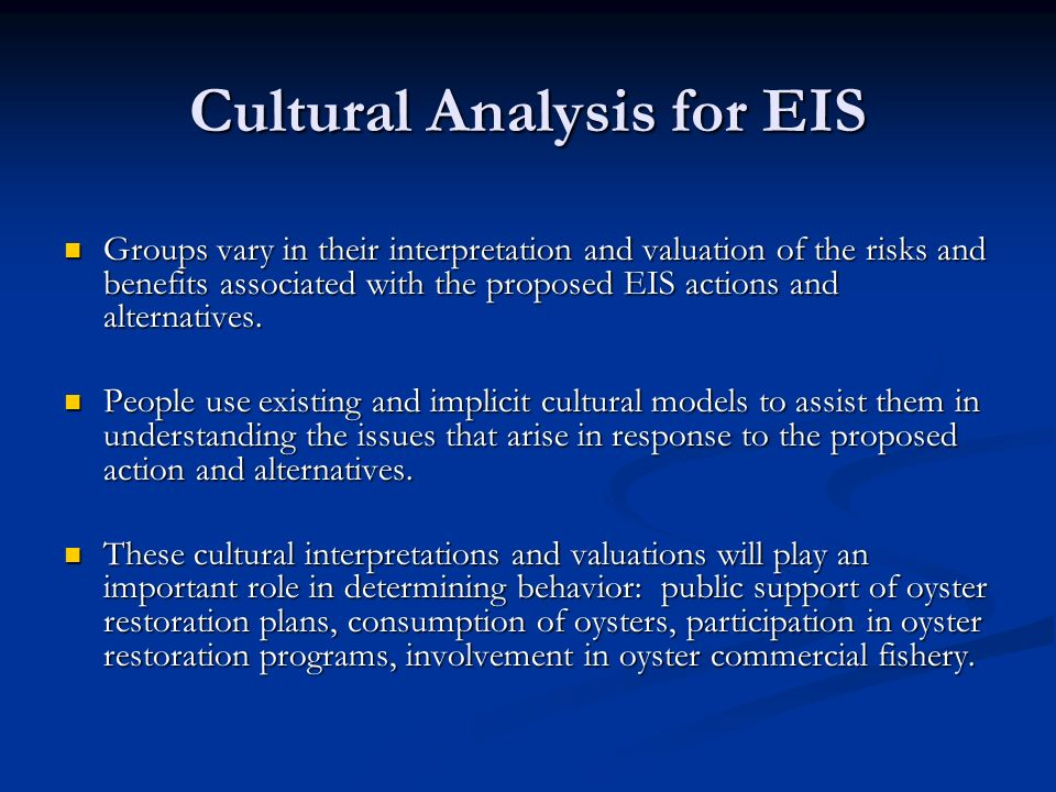 Cultural Analysis for EIS Groups vary in their interpretation and valuation of the risks and benefits associated with the proposed EIS actions and alt