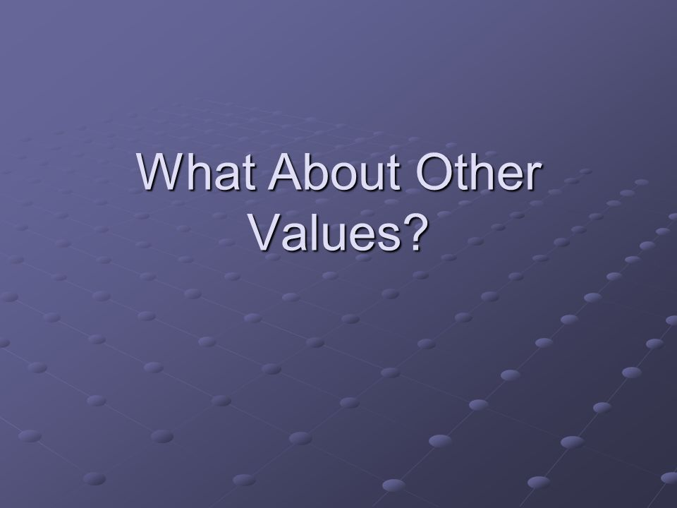 What About Other Values